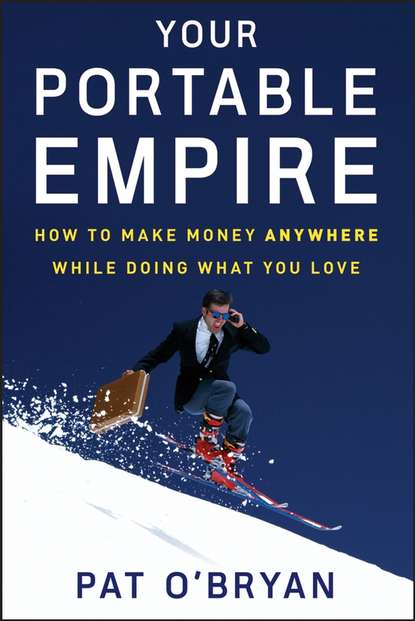 Обложка «Your Portable Empire. How to Make Money Anywhere While Doing What You Love»