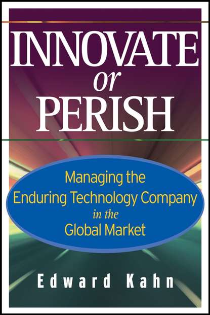 Обложка «Innovate or Perish. Managing the Enduring Technology Company in the Global Market»