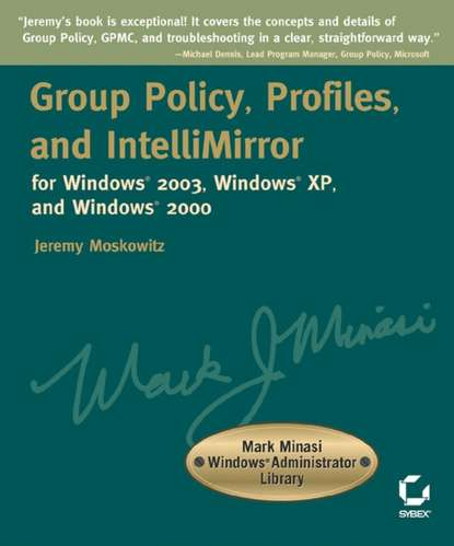Обложка «Group Policy, Profiles, and IntelliMirror for Windows 2003, Windows XP, and Windows 2000. Mark Minasi Windows Administrator Library»