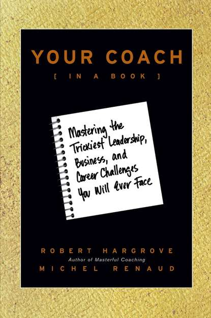 Обложка «Your Coach (in a Book). Mastering the Trickiest Leadership, Business, and Career Challenges You Will Ever Face»