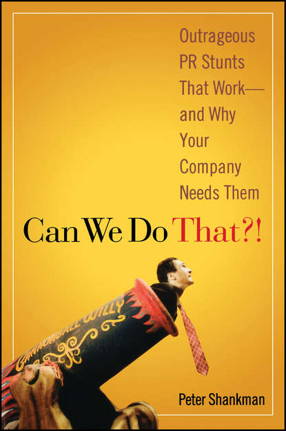 Обложка «Can We Do That?!. Outrageous PR Stunts That Work -- And Why Your Company Needs Them»