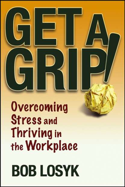 Обложка «Get a Grip!. Overcoming Stress and Thriving in the Workplace»