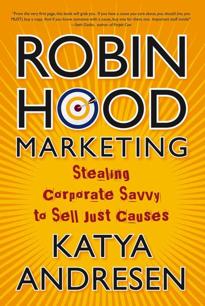 Обложка «Robin Hood Marketing. Stealing Corporate Savvy to Sell Just Causes»