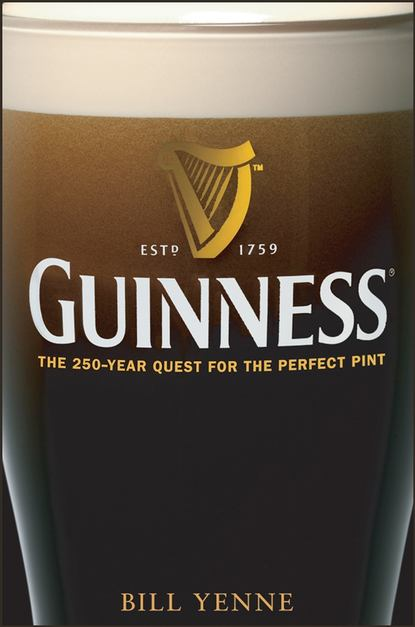 Обложка «Guinness. The 250 Year Quest for the Perfect Pint»