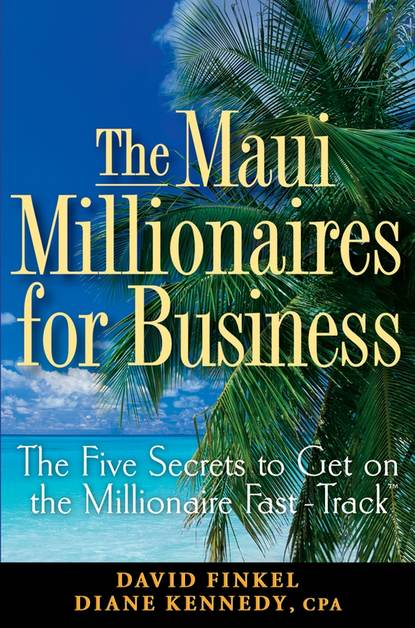Обложка «The Maui Millionaires for Business. The Five Secrets to Get on the Millionaire Fast Track»
