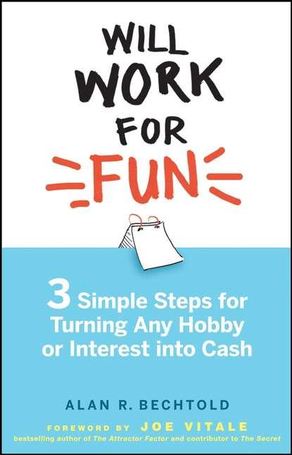 Обложка «Will Work for Fun. Three Simple Steps for Turning Any Hobby or Interest Into Cash»