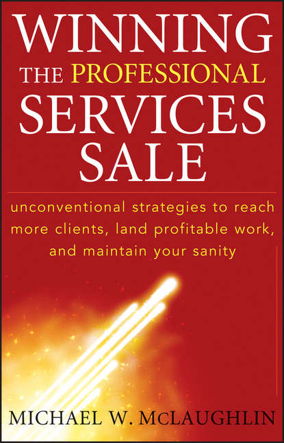 Обложка «Winning the Professional Services Sale. Unconventional Strategies to Reach More Clients, Land Profitable Work, and Maintain Your Sanity»