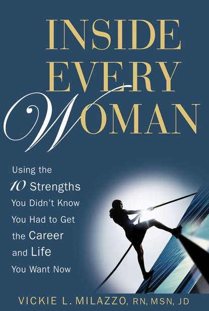 Обложка «Inside Every Woman. Using the10 Strengths You Didn't Know You Had to Get the Career and Life You Want Now»