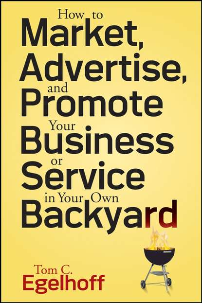 Обложка «How to Market, Advertise and Promote Your Business or Service in Your Own Backyard»