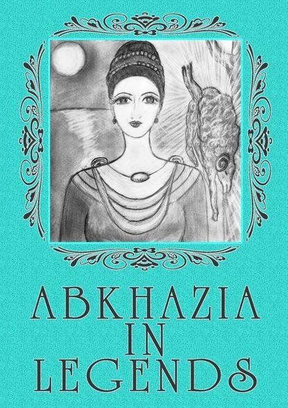 Обложка «Abkhazia in legends»