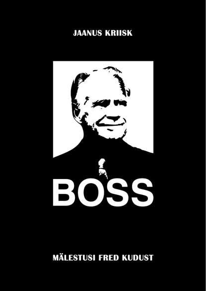 Обложка «Boss. Mälestusi Fred Kudust»