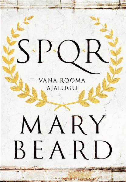 Обложка «SPQR. Vana-Rooma ajalugu»