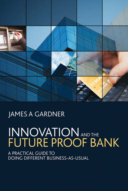 Обложка «Innovation and the Future Proof Bank. A Practical Guide to Doing Different Business-as-Usual»