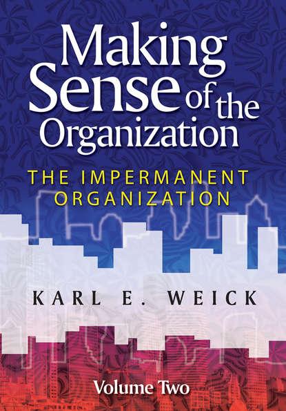 Обложка «Making Sense of the Organization, Volume 2. The Impermanent Organization»
