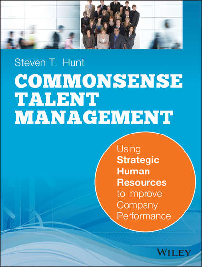 Обложка «Common Sense Talent Management. Using Strategic Human Resources to Improve Company Performance»
