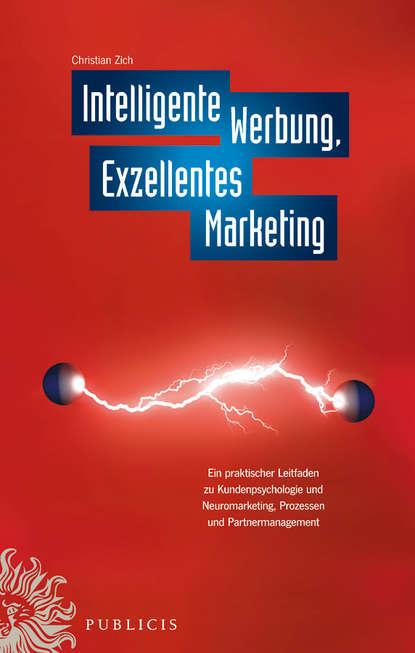 Обложка «Intelligente Werbung, Exzellentes Marketing. Ein Praktischer Leitfaden zu Kundenpsychologie und Neuromarketing, Prozessen und Partnermanagement»