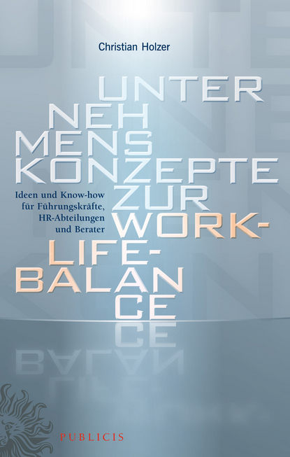 Обложка «Unternehmenskonzepte zur Work-Life-Balance Ideen und Know-how für Fuhrungskrafte. HR-Abteilungen und Berater»