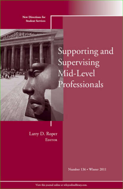 Обложка «Supporting and Supervising Mid-Level Professionals. New Directions for Student Services, Number 136»