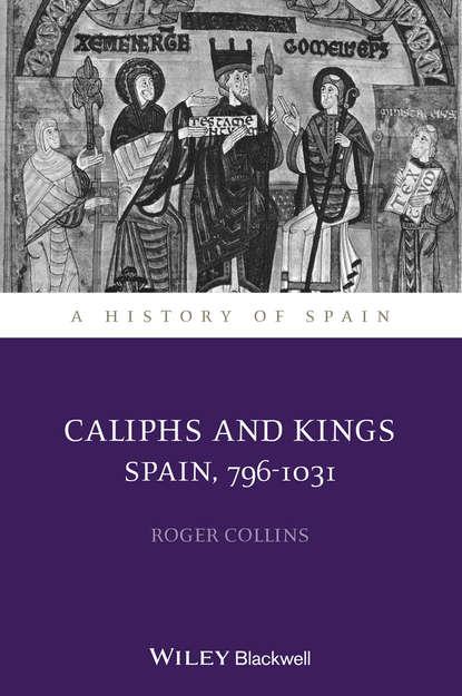 Обложка «Caliphs and Kings. Spain, 796-1031»