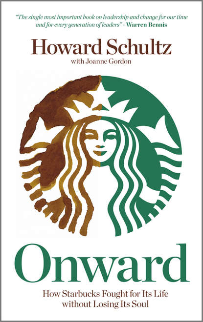 Обложка «Onward. How Starbucks Fought For Its Life without Losing Its Soul»