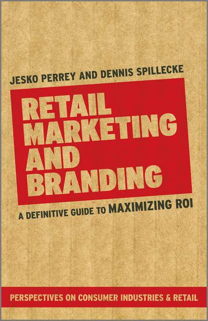 Обложка «Retail Marketing and Branding. A Definitive Guide to Maximizing ROI»
