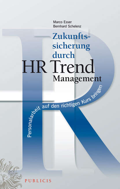 Обложка «Zukunftssicherung durch HR Trend Management. Personalarbeit auf den richtigen Kurs bringen»