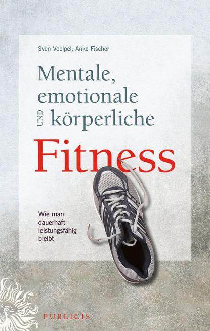 Обложка «Mentale, emotionale und körperliche Fitness. Wie man dauerhaft leistungsfähig bleibt»