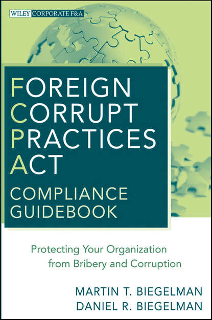 Обложка «Foreign Corrupt Practices Act Compliance Guidebook. Protecting Your Organization from Bribery and Corruption»