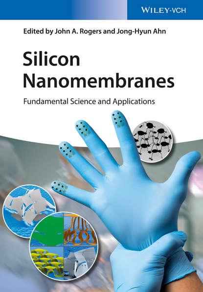 Обложка «Silicon Nanomembranes. Fundamental Science and Applications»