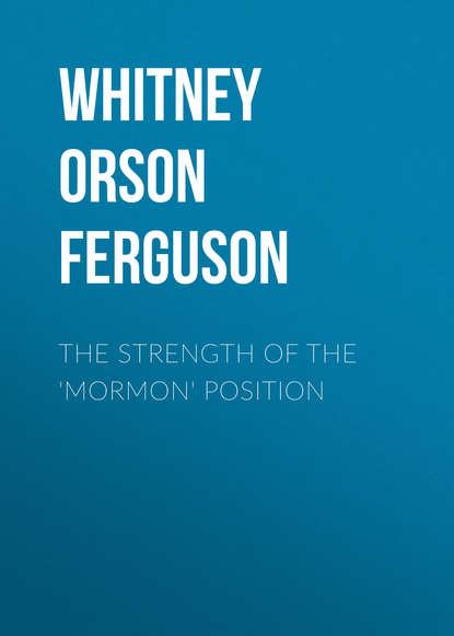 Обложка «The Strength of the 'Mormon' Position»