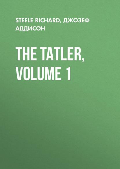 Обложка «The Tatler, Volume 1»