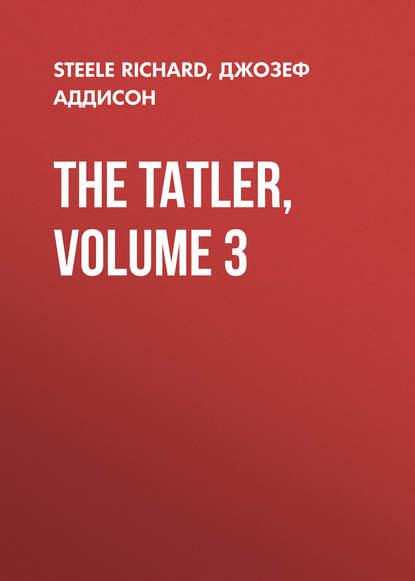 Обложка «The Tatler, Volume 3»
