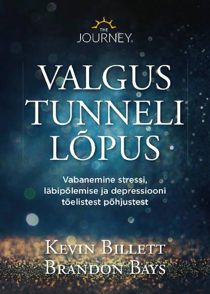 Обложка «Valgus tunneli lõpus. Üllatavad tõdemused depressiooni kohta ja kuidas end alatiseks selle haardest vabastada»