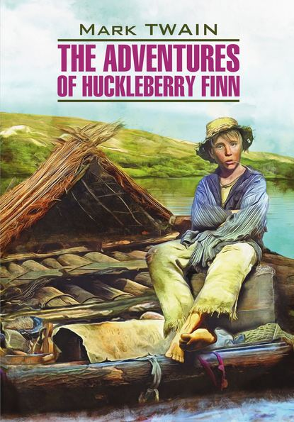 Обложка «The Adventures of Huckleberry Finn / Приключения Гекльберри Финна. Книга для чтения на английском языке»