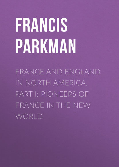 Обложка «France and England in North America, Part I: Pioneers of France in the New World»