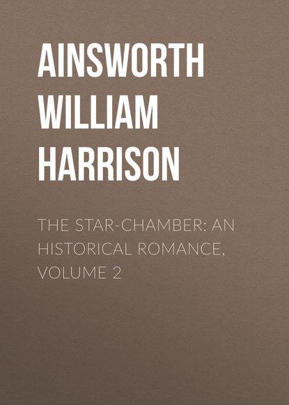 Обложка «The Star-Chamber: An Historical Romance, Volume 2»