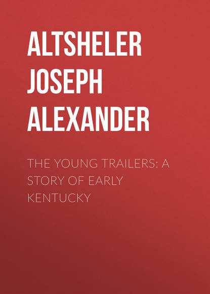 Обложка «The Young Trailers: A Story of Early Kentucky»