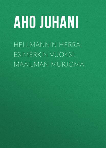 Обложка «Hellmannin herra; Esimerkin vuoksi; Maailman murjoma»