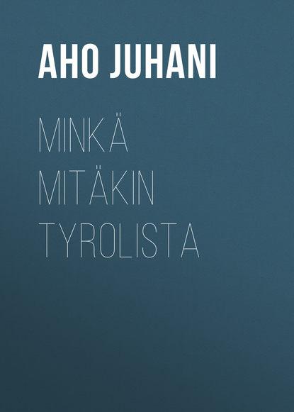 Обложка «Minkä mitäkin Tyrolista»