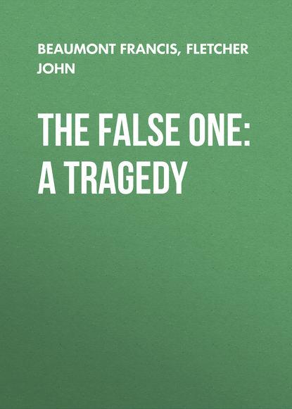 Обложка «The False One: A Tragedy»