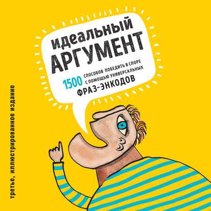 Обложка «Идеальный аргумент. 1500 способов победить в споре с помощью универсальных фраз-энкодов»