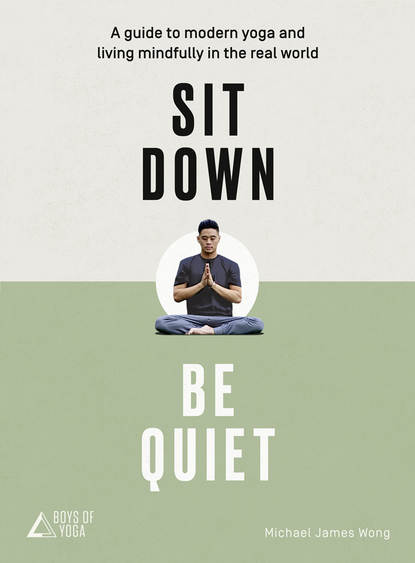 Обложка «Sit Down, Be Quiet: A modern guide to yoga and mindful living»