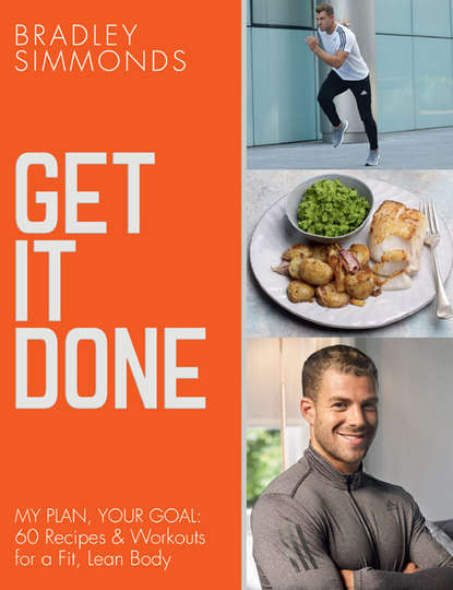 Обложка «Get It Done: My Plan, Your Goal: 60 Recipes and Workout Sessions for a Fit, Lean Body»