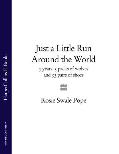 Обложка «Just a Little Run Around the World: 5 Years, 3 Packs of Wolves and 53 Pairs of Shoes»