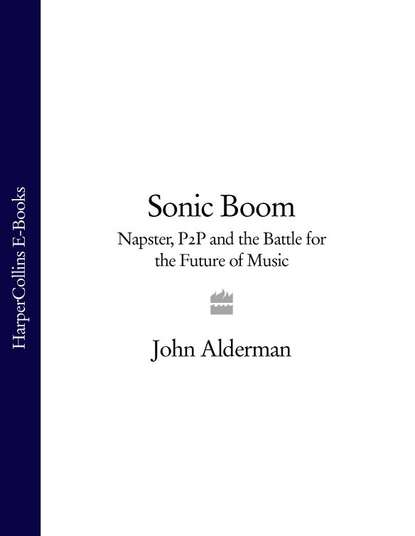 Обложка «Sonic Boom: Napster, P2P and the Battle for the Future of Music»