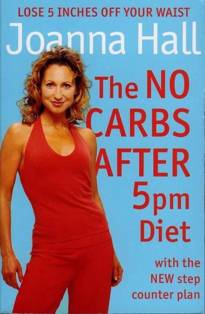 Обложка «The No Carbs after 5pm Diet: With the new step counter plan»