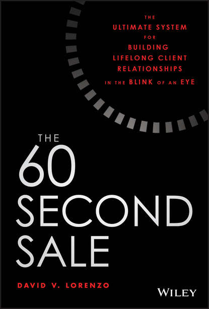 Обложка «The 60 Second Sale. The Ultimate System for Building Lifelong Client Relationships in the Blink of an Eye»