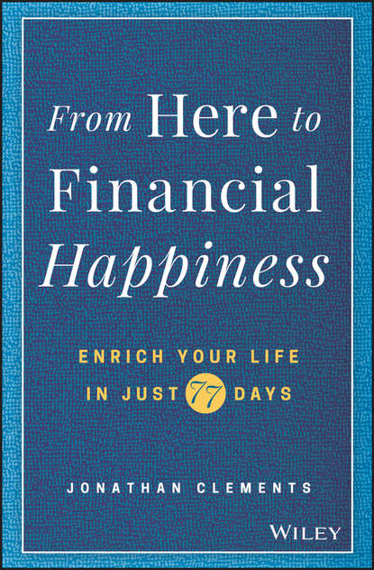 Обложка «From Here to Financial Happiness. Enrich Your Life in Just 77 Days»