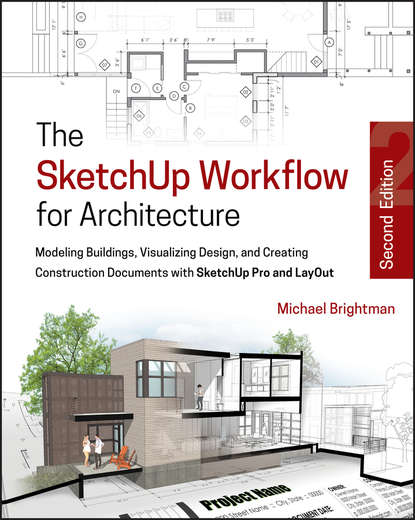Обложка «The SketchUp Workflow for Architecture. Modeling Buildings, Visualizing Design, and Creating Construction Documents with SketchUp Pro and LayOut»