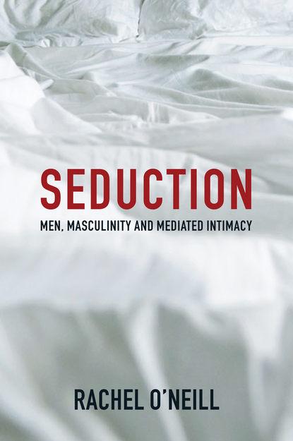 Обложка «Seduction. Men, Masculinity and Mediated Intimacy»